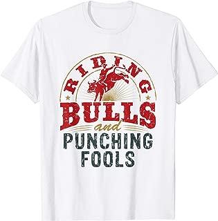 Riding Bulls And Punching Fools - Rodeo Bull Riding T-Shirt