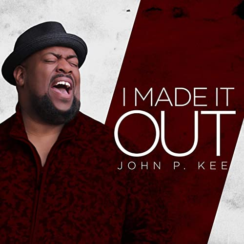 John P. Kee - I Made It Out (2019)