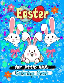 Easter for little kids Coloring Book: Beautiful coloring pages makes a perfect gift for little kids. This Funny Easter Col...