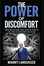 The Power of Discomfort: Discover How Greatness Waits on the Other Side of Fear