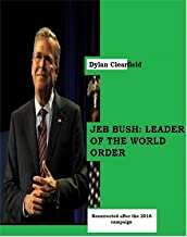 Jeb Bush: Leader of the World Order: Resurrected after the 2016 campaign
