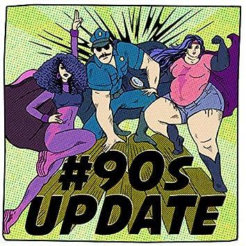 #90s Update