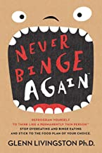Never Binge Again(tm): Reprogram Yourself to Think Like a Permanently Thin Person. Stop Overeating and Binge Eating and St...