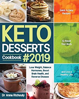 Keto Desserts Cookbook #2019: Quick & Easy Recipes to Reset Your Body and Live a Healthy Life (Lose Weight, Balance Hormones, Boost Brain Health, and Reverse Disease)