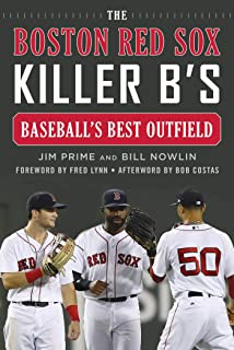 The Boston Red Sox Killer B's: Baseball's Best Outfield