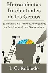 Herramientas Intelectuales de los Genios: 40 Principios que le Harán Más Inteligente y le Enseñarán a Pensar Como un Genio (Domine Su Mente, Transforme Su Vida) (Spanish Edition) eBook Kindle