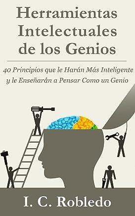 Herramientas Intelectuales de los Genios: 40 Principios que le Harán Más Inteligente y le Enseñarán