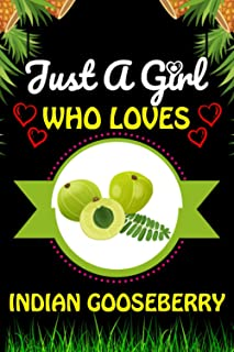 Just a Girl Who loves Indian Gooseberry: Indian Gooseberry Fruits Lover Blank Lined Composition Notebook Gift For Him, Gir...