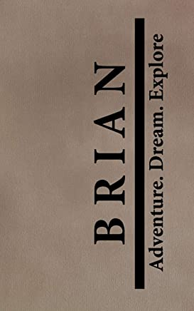 Brian Adventure Dream Explore: Personalized Journals for Travelers