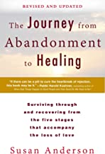 The Journey from Abandonment to Healing: Revised and Updated: Surviving Through and Recovering from the Five Stages That A...