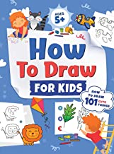 How to Draw for Kids: How to Draw 101 Cute Things for Kids Ages 5+ Fun & Easy Simple Step by Step Drawing Guide to Learn H...