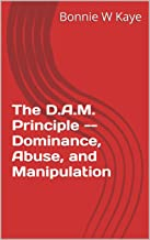 The D.A.M. Principle -- Dominance, Abuse, and Manipulation (My Journey To The Other Side Book 11)