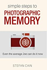 Simple Steps to Photographic Memory: Even the average Joe can do it now Kindle Edition
