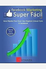 Facebook Marketing Super Fácil: Guia Rápido Para Fazer Seu Negócio Crescer Com O Facebook eBook Kindle