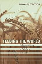 Feeding the World: An Economic History of Agriculture, 1800-2000 (The Princeton Economic History of the Western World)