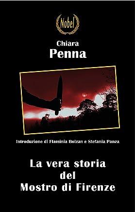 La vera storia del Mostro di Firenze: Introduzione di Flaminia Bolzan e Stefania Panza (Libri da premio)