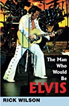 The Man Who Would Be Elvis