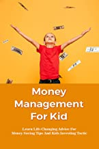Money Management For Kid: Learn Life-Changing Advice For Money Saving Tips And Kids Investing Tactic: Money Management Act...