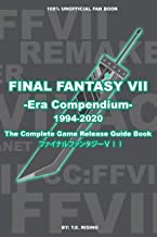 FINAL FANTASY VII: Era Compendium - The Complete Final Fantasy 7 Game Release Guide Book | The Making of Final Fantasy VII...