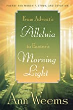 From Advent's Alleluia to Easter's Morning Light: Poetry for Worship, Study, and Devotion