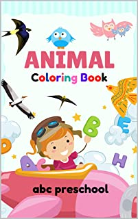 Animal Coloring Book ABC Preschool: Great Gift for your Boys and Girls ages 4-8 years old, Fantastic learning and Fun with cute design for Kids and Toddlers. (English Edition)
