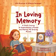 In Loving Memory: A Child's Journey to Understanding a Funeral and Starting the Grieving Process