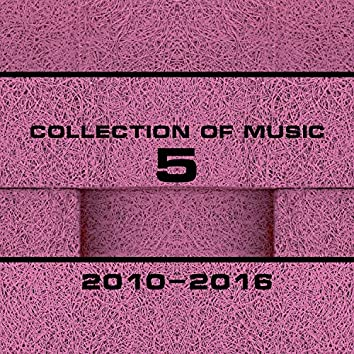 Collection Of Music 2010-2016, Vol. 5
