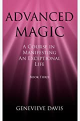 Advanced Magic: A Course in Manifesting an Exceptional Life (Book 3) Kindle Edition