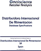 Distribuidora Internacional De Alimentacion SA - Spain: Retailer Analysis Database Specifications (Omniscience Retailer Analysis - Spain Book 28309) (English Edition)