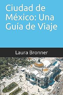 Ciudad de México: Una Guía de Viaje: 2019 Guía Actualizada