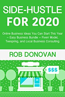 Side-Hustle for 2020: Online Business Ideas You Can Start This Year – Easy Business Bundle – Fiverr Model, Teespring, and ...