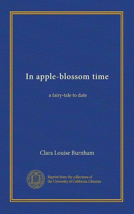 浸食深遠退屈In apple-blossom time: a fairy-tale to date