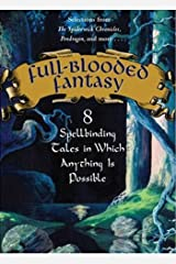 Full-Blooded Fantasy: 8 Spellbinding Tales in Which Anything Is Possible Kindle Edition