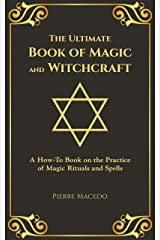 The Ultimate Book of Magic and Witchcraft: A How-To Book on the Practice of Magic Rituals and Spells (English Edition) eBook Kindle