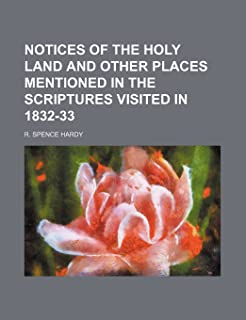 Notices of the Holy Land and Other Places Mentioned in the Scriptures Visited in 1832-33