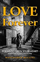 Love Forever: Poems to Open Your Heart and Free Your Emotions