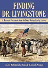 Finding Dr. Livingstone: A History in Documents from the Henry Morton Stanley Archives