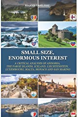 SMALL SIZE, ENORMOUS INTEREST: A CRITICAL ANALYSIS OF ANDORRA, THE FAROE ISLANDS, ICELAND, LIECHTENSTEIN, LUXEMBOURG, MALTA, MONACO AND SAN MARINO Paperback