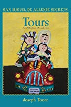 San Miguel de Allende Secrets: Tours, Fun Adventures Around Town (Volume 6)