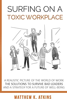Surfing on a Toxic Workplace: A Realistic Picture of the World of Work, the Solutions to Survive Bad Leaders and a Strategy for a Future of Well-Being (English Edition)