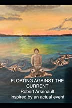 FLOATING AGAINST THE CURRENT: Inspired by an Actual Event