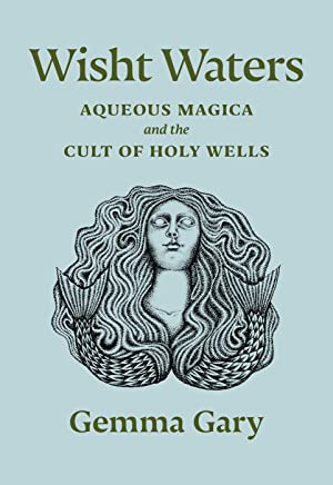 Wisht Waters: Aqueous Magica and the Cult of Holy Wells