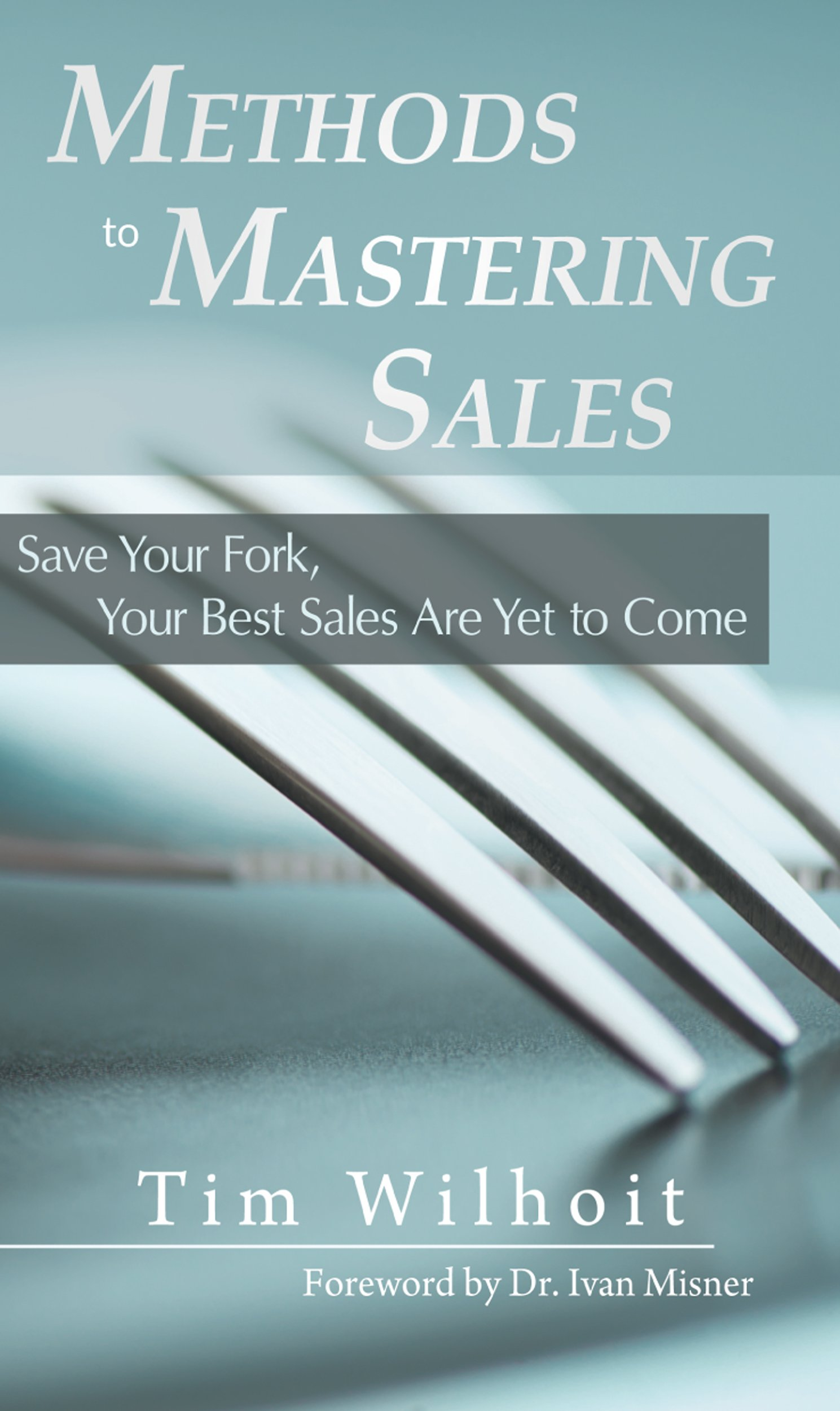 Methods to Mastering Sales: Save Your Fork, Your Best Sales Are Yet to Come