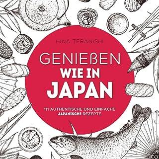 Genießen wie in Japan: 111 authentische und einfache japani