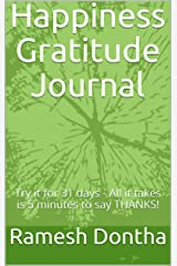 Happiness Gratitude Journal: Try it for 31 days - All it takes is 5 minutes to say THANKS! Kindle Edition