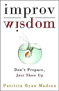 Improv Wisdom: Don't Prepare, Just Show Up