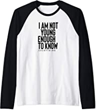 I Am Not Young Enough To Know Everything Raglan Baseball Tee