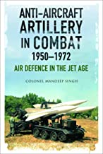 Anti-Aircraft Artillery in Combat, 1950–1972: Air Defence in the Jet Age (English Edition)