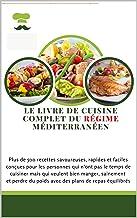 LE LIVRE DE CUISINE COMPLET DU RÉGIME MÉDITERRANÉEN: Plus de 500 recettes savoureuses, rapides et faciles conçues pour les...