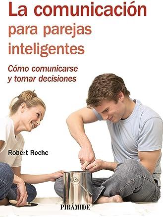 La comunicacion para parejas inteligentes/Communication for Smart Couples: Como comunicarse y tomar decisiones/How to Communicate and Make Decisions